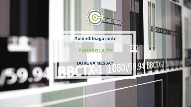 Parabola tv: dove va messa?